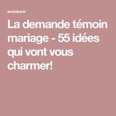 La demande témoin mariage - 55 idées qui vont vous charmer!