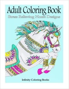Amazon.com: Adult Coloring Book: Stress Relieving Horse Designs (9781530807444): Infinity Coloring Books: Books