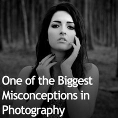 One of the Biggest Misconceptions in Photography