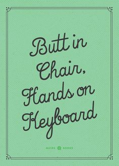"""Butt in chair, hands on keyboard."" - Unknown #quotes #writing *"