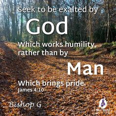 God lifts up those that faithfully serve Him. Yet, those that are arrogant will be humbled by His majesty.