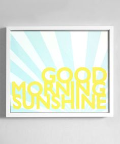 Good morning over there. How are things in your corner of the world? 'Good Morning Sunshine' Print