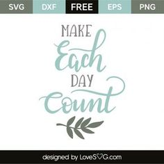 *** FREE SVG CUT FILE for Cricut, Silhouette and more *** Make each day count