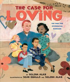 The Case for Loving by Selina Alko: For most children these days it would come as a great shock to know that before 1967, they could not marry a person of a race different from their own. That was the year that the Supreme Court issued its decision in Loving v. Virginia.