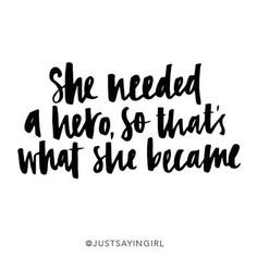 She needed a hero, that's what she became #justsayinggirl