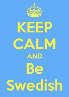 keep calm and be Swedish Learn Swedish, Swedish Girls, Swedish Style, Swedish Flag, Voyage Suede, Swedish Traditions, About Sweden, The Swede, Swedish Christmas