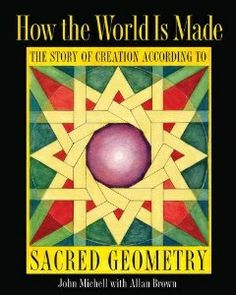 How the World is Made: The Story of Creation According to Sacred Geometry --John Mitchell $25