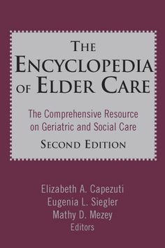 The encyclopedia of elder care: the comprehensive resource on geriatric and social care