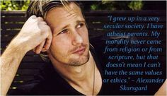 Alexander Skarsgard - atheist I think I like him even more now.