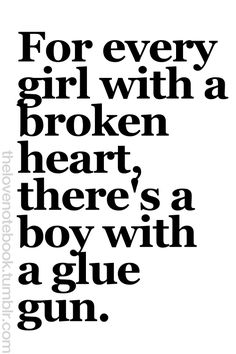 I hope this is true for men too. I pray the girl with the glue gun shows up someday soon.