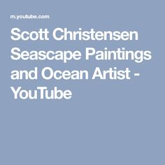 Scott Christensen Seascape Paintings and Ocean Artist - YouTube Seascape  Paintings 1d1ae3512