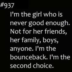 Always the second choice. I was second choice as a kid cause I was weird. I was second choice to the man I married. The Words, Enough Is Enough Quotes, Never Good Enough Quotes, Lovers Quotes, All That Matters, Depression Quotes, How I Feel, In My Feelings, True Quotes