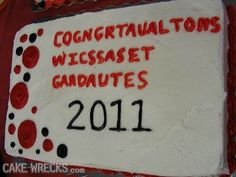 """this is what hapens when a dyslexic person decides to become a cake decorator.  Caption reads:This made me cackle for a solid fifteen seconds. Then I had to type it out, and that made me snorfle for another twenty:  """"Cogngrtaualtons Wicssaset Gardautes""""  (I looked it up, and there's a Wiscasset in Maine - meaning all three words are misspelled. OPA!!)"""