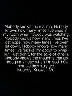 Truly... My sad pathetic thoughts make me sick, weak, and hopeless... Secretive details remain hidden to everyone but me...