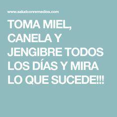 TOMA MIEL, CANELA Y JENGIBRE TODOS LOS DÍAS Y MIRA LO QUE SUCEDE!!!