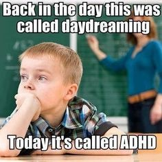 Back in my day this was called day dreaming not ADHD. Kids are fussy, not unstable!