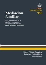 Mediación familiar : una nueva visión de la gestión y resolución de conflictos familiares desde la justicia terapéutica.   Tirant lo Blanch, 2015