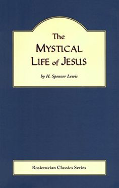 The Mystical Life of Jesus (Rosicrucian Order, AMORC Kindle Editions) by H. Spencer Lewis, http://www.amazon.com/dp/B00THZ08T2/ref=cm_sw_r_pi_dp_a7-7ub101TA0F
