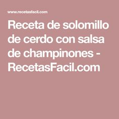 Receta de solomillo de cerdo con salsa de champinones - RecetasFacil.com