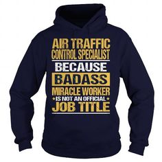 AIR TRAFFIC CONTROL SPECIALIST Because BADASS Miracle Worker Isn't An Official Job Title T-Shirts, Hoodies, Sweatshirts, Tee Shirts (35.99$ ==► Shopping Now!)
