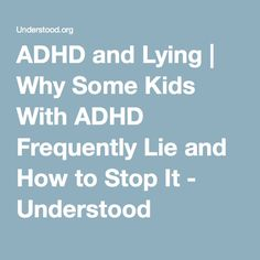 ADHD and Lying | Why Some Kids With ADHD Frequently Lie and How to Stop It - Understood