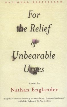 For The Relief Of Unbearable Urges  Author: Nathan Englander  Publisher: Vintage  Publication Date: March 21, 2000