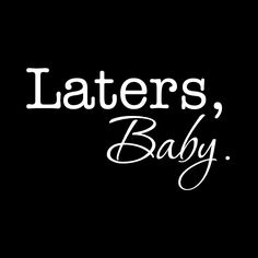 Laters, Baby - Fifty Shades of Grey