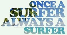once a surfer...