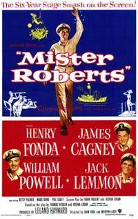 Henry Fonda, James Cagney, William Powell, Director: John Ford. IMDB: 7.8 __________________________ http://en.wikipedia.org/wiki/Mister_Roberts_(1955_film) http://www.rottentomatoes.com/m/1014061-mister_roberts/?search=mister%20r  http://www.tcm.com/tcmdb/title/16883/Mister-Roberts/ Article: http://www.tcm.com/this-month/article/72472|0/Mister-Roberts.html http://www.allmovie.com/movie/mister-roberts-v64788