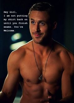 "My take on the hilarious Ryan Gosling ""Hey Girl"" Memes. If he kept his shirt off during exams then I wouldn't be able to focus on studying."