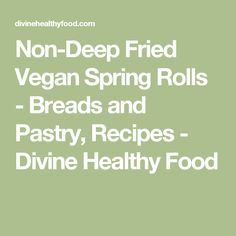 Non-Deep Fried Vegan Spring Rolls - Breads and Pastry, Recipes - Divine Healthy Food