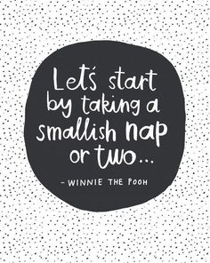 Let's start by taking a smallish nap or two