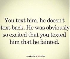 Obviously, your mistake was that you texted him in the first place.