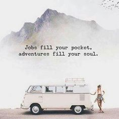 Jobs fill your pockets, adventures fill your soul.