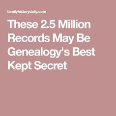 These 2.5 Million Records May Be Genealogy's Best Kept Secret