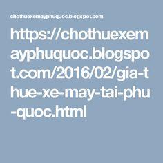 https://chothuexemayphuquoc.blogspot.com/2016/02/gia-thue-xe-may-tai-phu-quoc.html