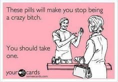 Sadly enough I know a few too many ladies that could def use a pill like this!