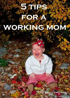 5 tips for working moms  www.DeclareAThumbWar.com