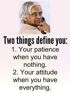 Two things define you: Your patience when you have nothing. Your attitude when you have everything. Apj Quotes, Life Quotes Pictures, Words Quotes, Motivational Quotes, Sayings, Inspirational Quotes About Success, Meaningful Quotes, Positive Quotes, Inspirational Thoughts