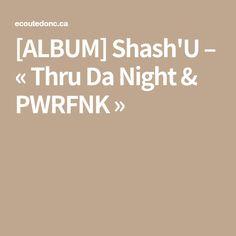 [ALBUM] Shash'U – «Thru Da Night & PWRFNK»