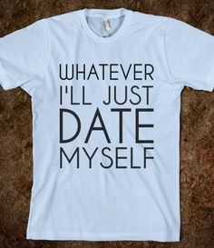 I discovered this DATE MYSELF tee on Keep. View it now.
