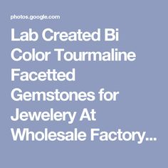 Lab Created Bi Color Tourmaline Facetted Gemstones for Jewelery At Wholesale Factory prices from nathaan-gem-jewelery - Google Photos