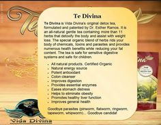 Te Divina Detox Tea - http://havplentea.com/te-divina-detox-tea/ 100% Certified Organic Ingredients    Vida Divina Presents our one of a kind Original #Detox Tea. Taste the soothing blend that Vida Divina has to offer and be part of this revolution. Te Divina is an amber rich herbal tea that helps remove toxins and parasites from the body.  Te Divina detox tea along with a clean eating can help the body restore itself to its natural state.  Directions: Bring 1 qua