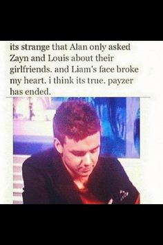 I am literally about to break down and cry....at first I honestly thought there was no way that it could be true but he did look VERY sad and uncomfortable to me while they were talking about their GFs and if they are still together it seems very strange that he chose not to talk about her when the chance came up. He loves talking about her in interviews. There's still no confirmation I'm just keeping my fingers crossed and hoping it's not true. Sorry for my incredibly long caption.-E