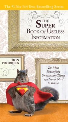 The Super Book of Useless Information by Don Voorhees, Click to Start Reading eBook, Faster than a speeding bullet, more useless than ever before.  The #1 New York Times bestselling seri