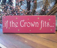 If The Crown Fits Painted Wood Sign Princess by CountryWorkshop, $11.00