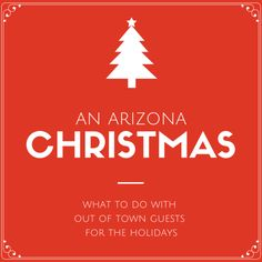 An Arizona Christmas- What to do with out of town guests for the holidays | North Phoenix Moms Blog