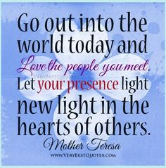 Mother teresa quotes on love love the people you meet quotes your light quotes