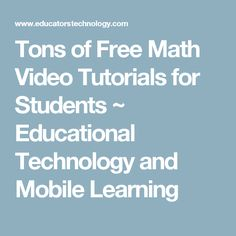 Tons of Free Math Video Tutorials for Students ~ Educational Technology and Mobile Learning