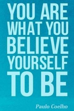 You are what you believe yourself to be. - Paulo Coelho